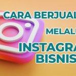 Cara Berjualan Melalui Instagram Bisnis