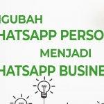 Cara Ubah Whatsapp Menjadi Whatsapp Bisnis